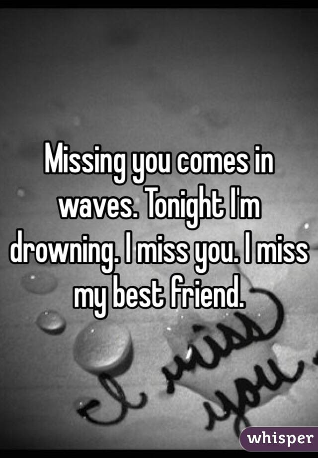 Missing You Comes In Waves Tonight Im Drowning I Miss You I Miss