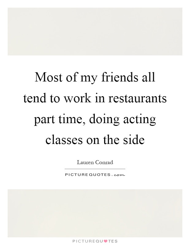 Most Of My Friends All Tend To Work In Restaurants Part Time