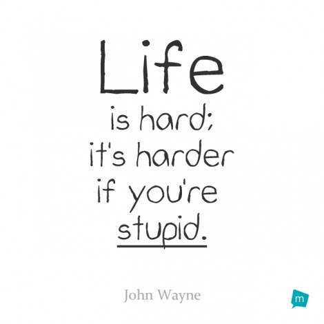 New John Wayne Life Is Hard Quote