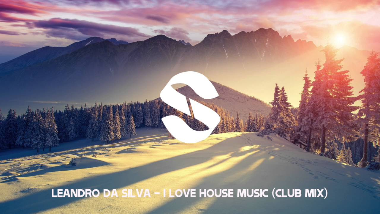Leandro Da Silva - I Love House Music (Club Mix)