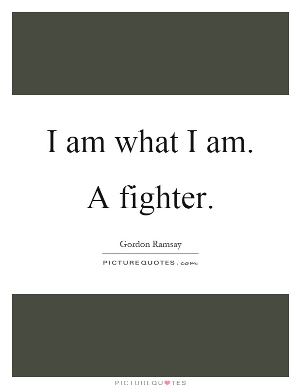 I Am What I Am A Fighter Picture Quotes