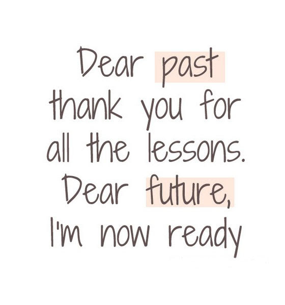 Dear Past Thanks For All The Lessons Dear Future Im Ready