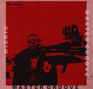 Download Music Mp3:- Wizkid – Master Groove