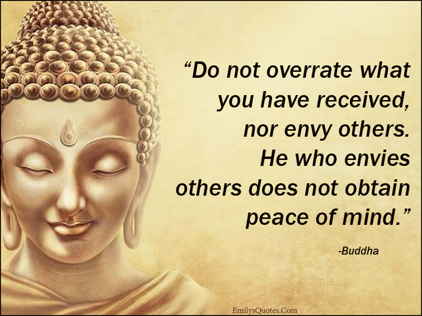 Do Not Overrate What You Have Received Nor Envy Others He Who