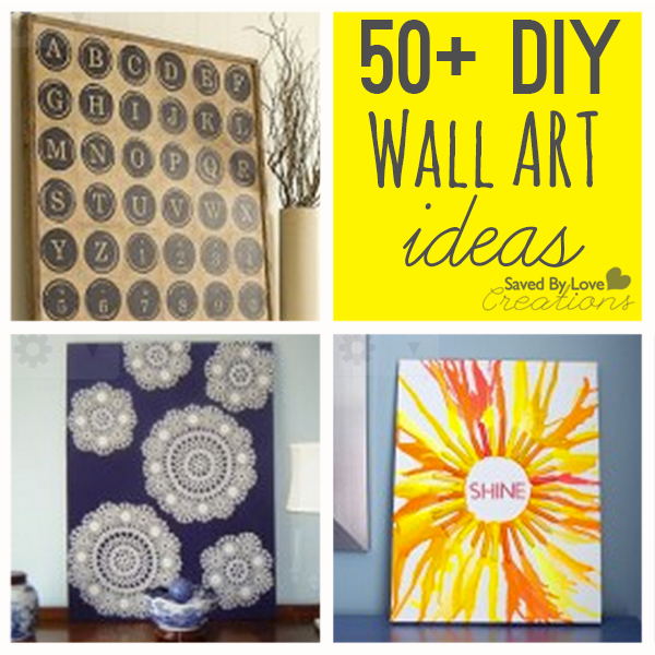 Over 50 Easy Wall Art DIY Ideas You Can Make — Saved By Love Creations