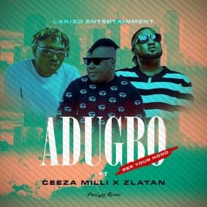 Download Music Mp3:- Ceeza Milli Ft Zlatan – Adugbo