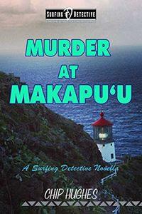 Murder at Makapu'u by Chip Hughes