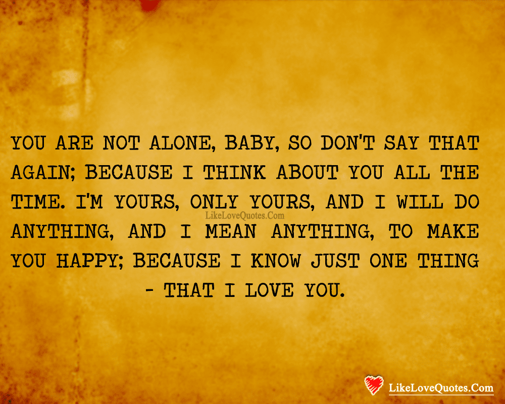 You Are Not Alone Baby So Dont Say Likelovequotescom