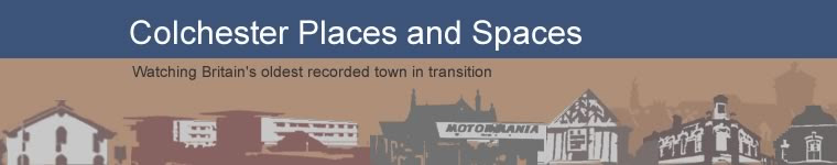 Colchester Places and Spaces blog. Watching britain's oldest recorded town in transition.