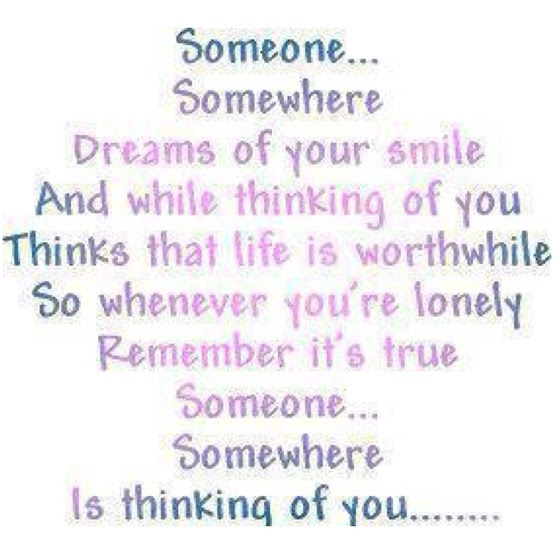 Someone Somewhere Dreams Of Your Smile And While Thinking Of You