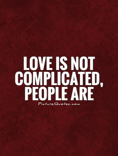 Love Is Not Complicated People Are Picture Quotes