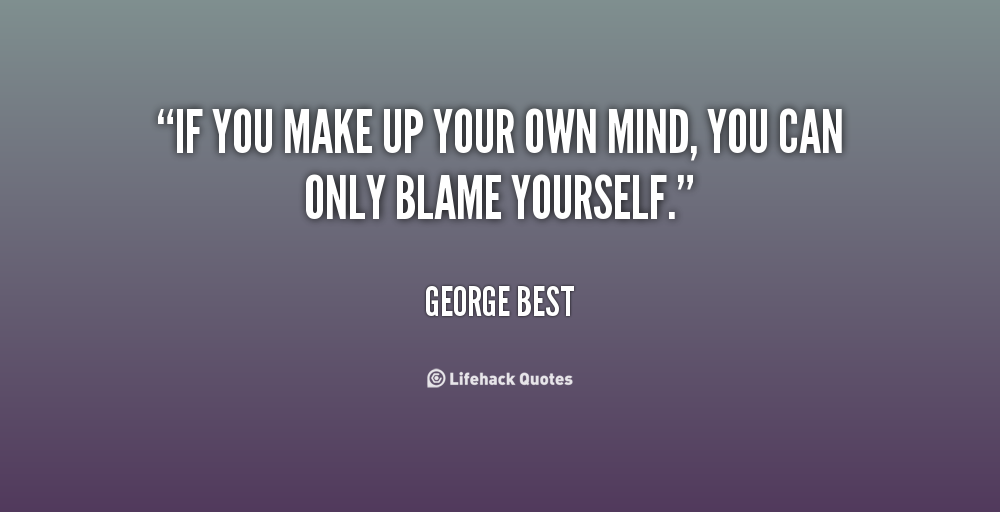 Quotes About Making Your Mind Up 26 Quotes