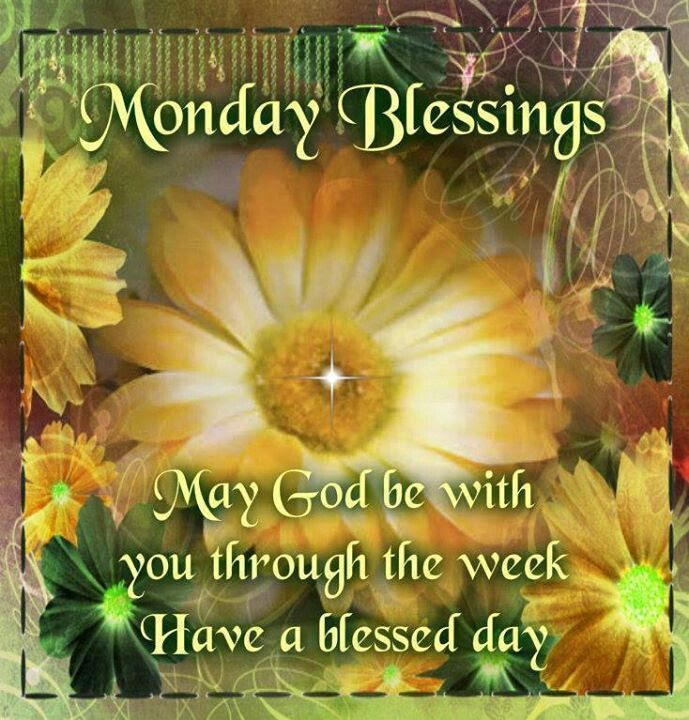 Monday Blessings May God Be With You Through The Week Have A