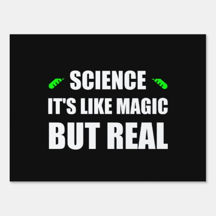 Science Like Magic But Real Sign