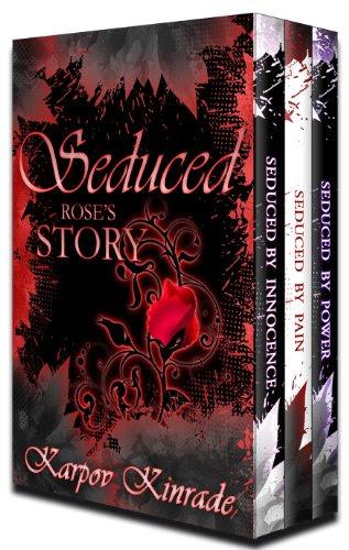 Seduced: Rose's Story (Books 1-3) (The Seduced Saga) by Karpov Kinrade