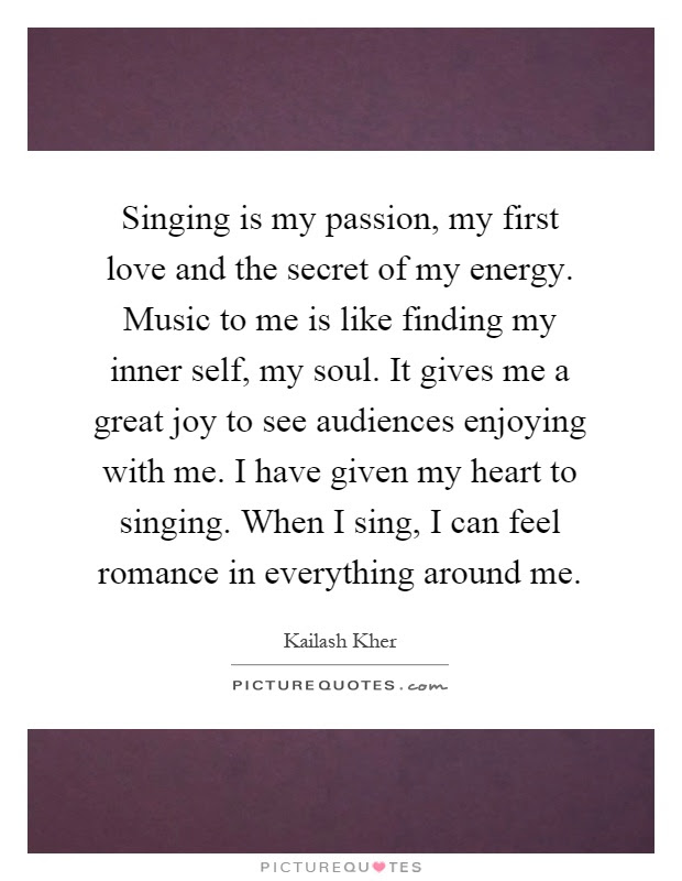 Singing Is My Passion My First Love And The Secret Of My