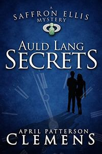 Auld Lang Secrets by April Patterson Clemens