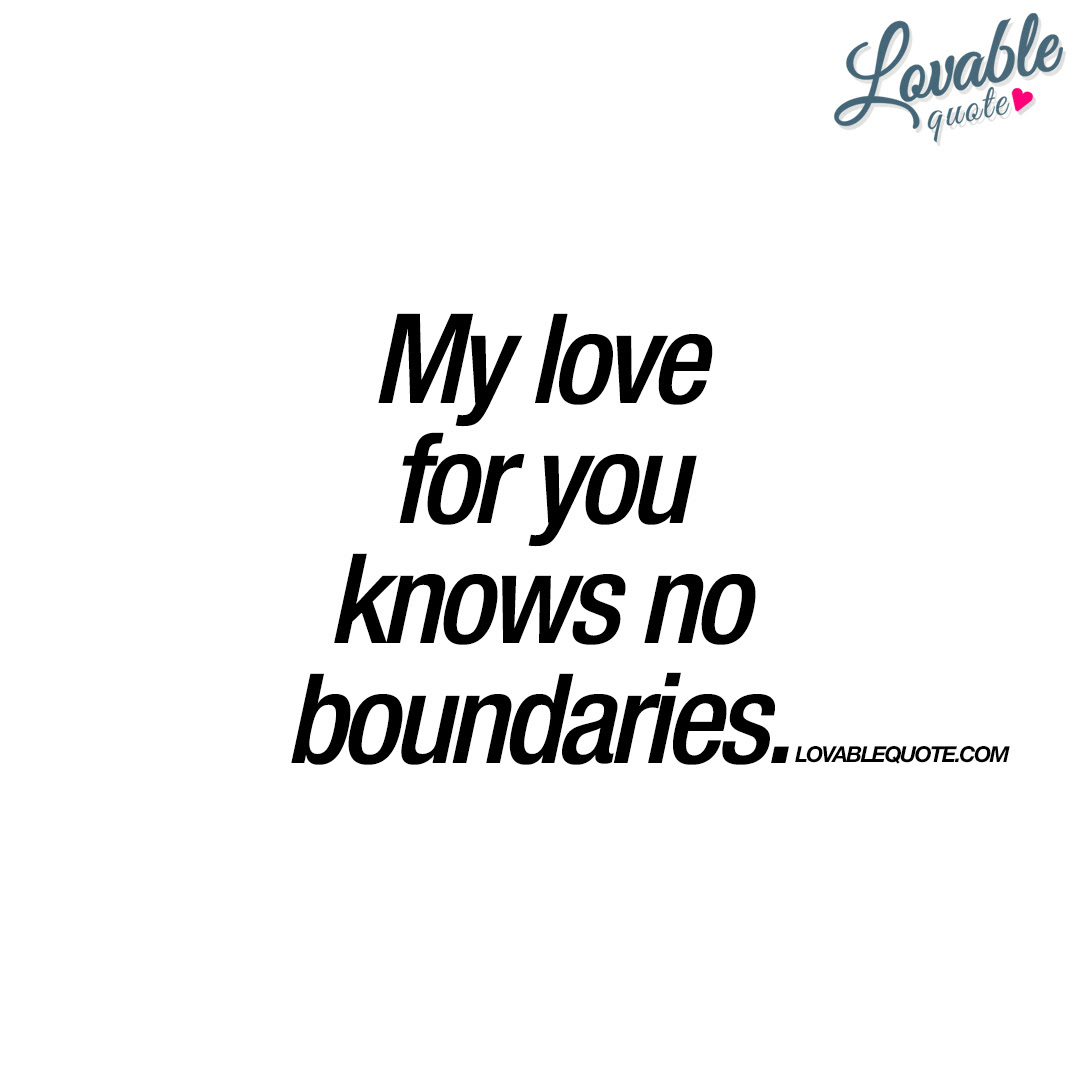 My Love For You Knows No Boundaries Real Love Quotes
