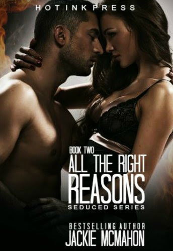 All The Right Reasons (The Seduced Series) by Jackie McMahon