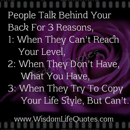 People Talk Behind Your Back For Three Reasons Wisdom Life Quotes