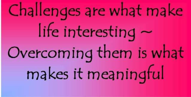 Challenges Are What Make Life Intersting Challenge Quote