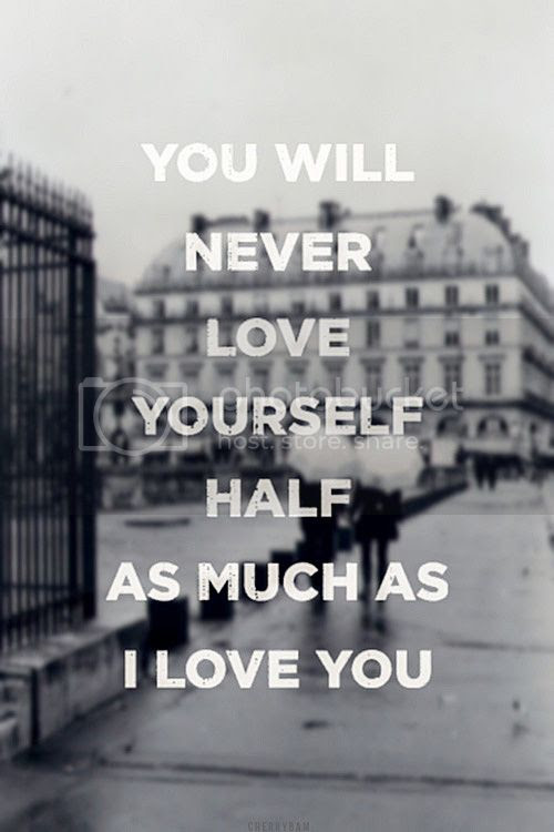 LE LOVE BLOG LOVE IMAGE LOVE PHOTO LOVE QUOTE YOU WILL NEVER LOVE YOURSELF HALF AS MUCH AS I LOVE YOU photo LELOVEBLOGLOVEIMAGELOVEPHOTOLOVEQUOTEYOUWILLNEVERLOVEYOURSELFHALFASMUCHASILOVEYOU_zps642f34f6.jpg