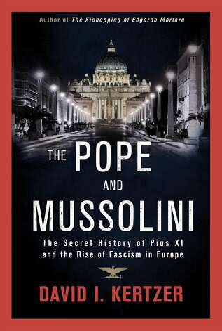 The Pope and Mussolini: The Secret History of Pius XI and the Rise of Fascism in Europe, by David Kertzer Photo: Random House
