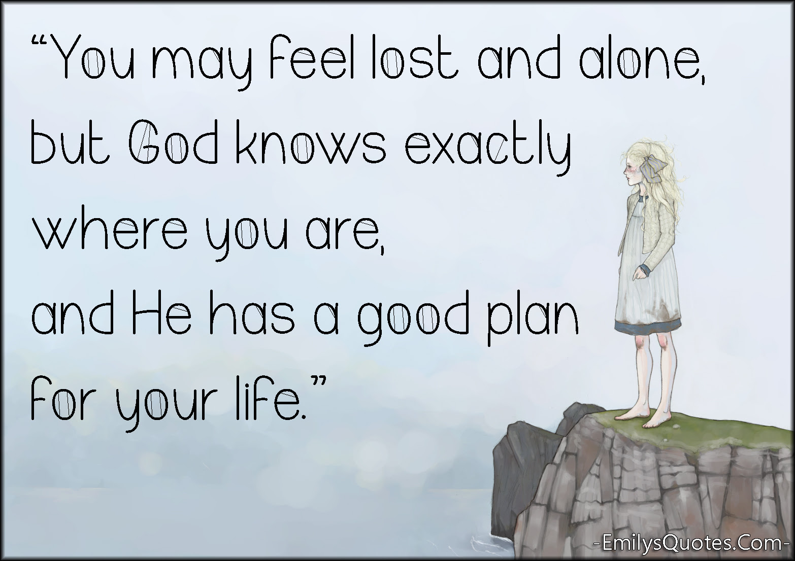 You May Feel Lost And Alone But God Knows Exactly Where You Are