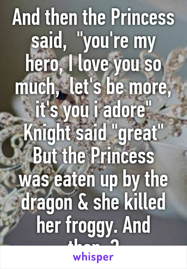 And Then The Princess Said Youre My Hero I Love You So Much