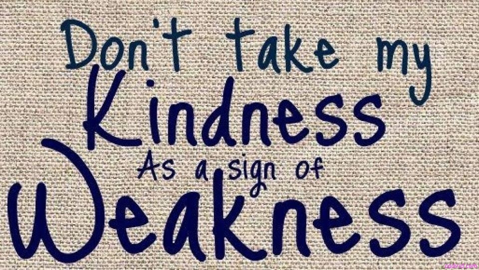 Quotes About Kindness Weakness 36 Quotes