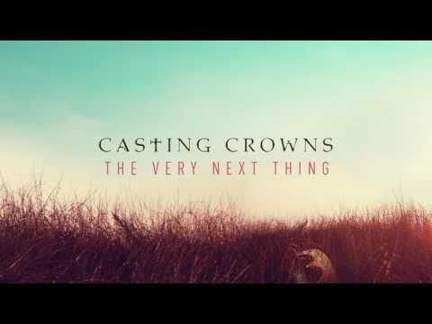 The Very Next Thing Lyrics - Casting Crowns