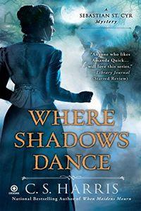 Where Shadows Dance by C. S. Harris
