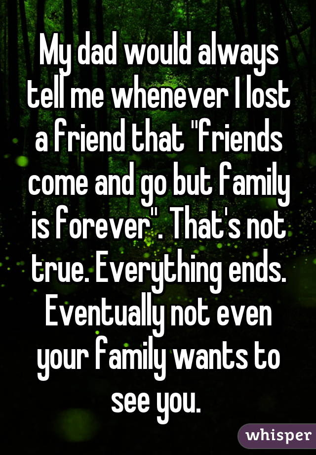 My Dad Would Always Tell Me Whenever I Lost A Friend That Friends