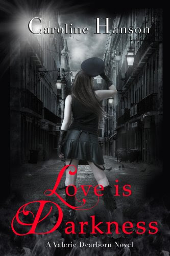 Love is Darkness (The Valerie Dearborn Trilogy-- Book 1) by Caroline Hanson