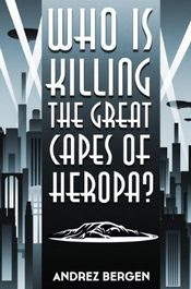 Who is Killing the Great Capes of Heropa? by Andrez Bergen
