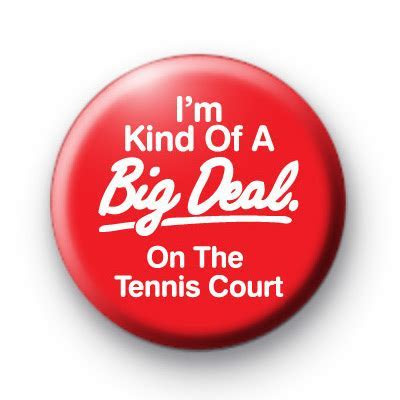 I'm a big deal on the Tennis Court Badge : Kool Badges