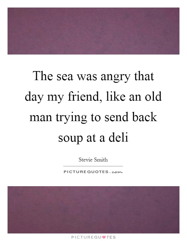 The Sea Was Angry That Day My Friend Like An Old Man Trying To