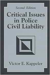 Critical Issues In Police Civil Liability Victor E Kappeler 9780881339284 Amazon Com Books