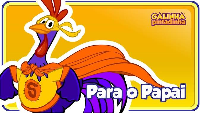 PARA O PAPAI - Galinha Pintadinha 5 - OFICIAL - Dia dos Pais + LETRA
