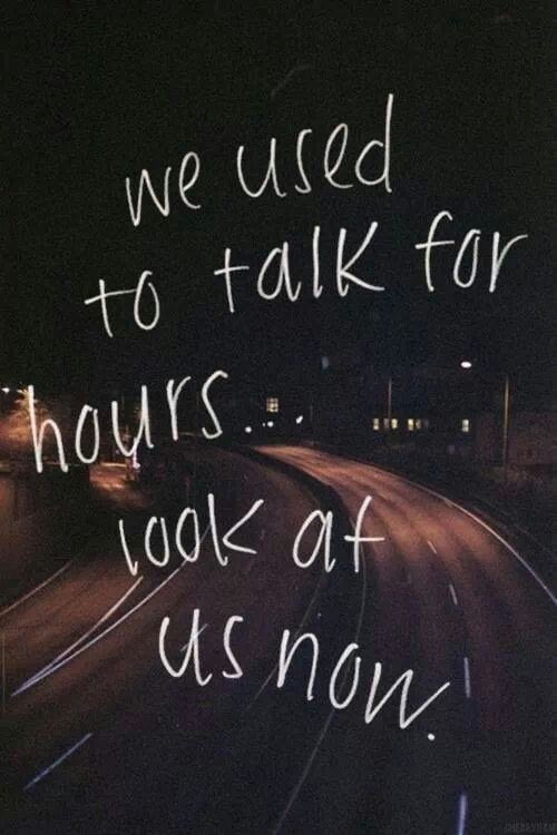 We Used To Talk For Hours Look At Us Now Picture Quotes
