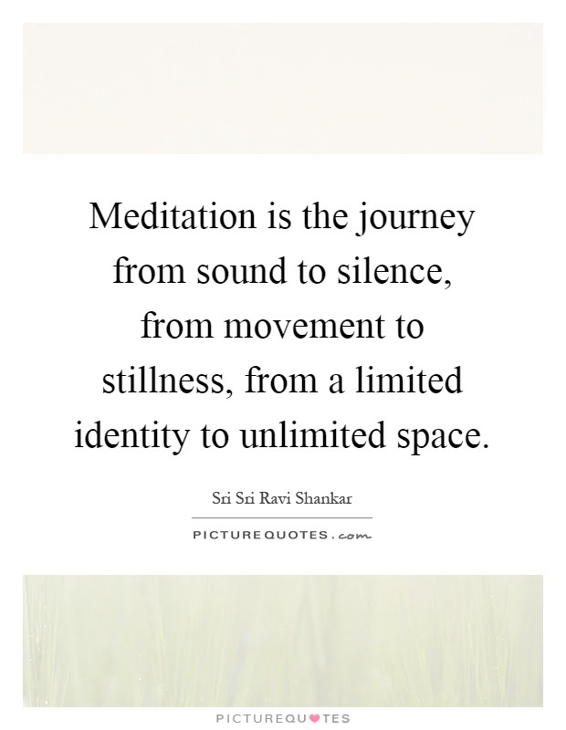 Meditation Is The Journey From Sound To Silence From Movement