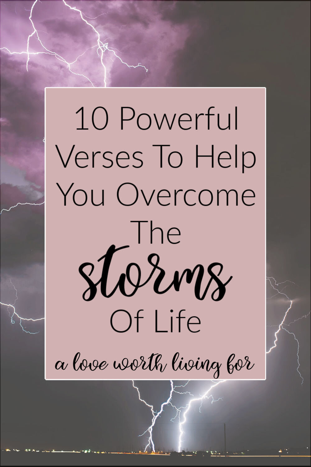 10 Scriptures To Help You Survive The Storms Of Life A Love Worth Living For