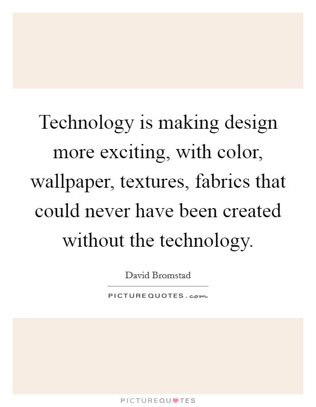 Design And Technology Quotes: best 8 famous quotes about ...