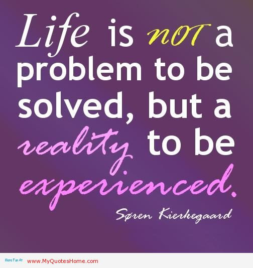 Motivational Quote On Life Life Is Not A Problem To Be Solved But A