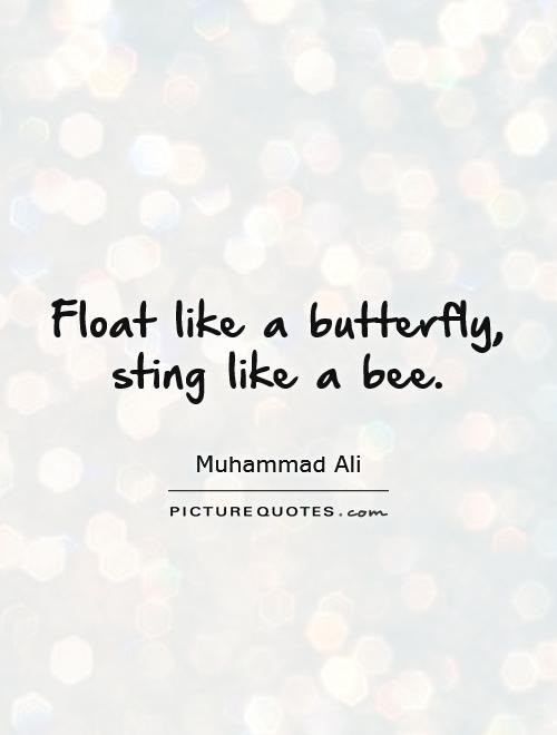 Float Like A Butterfly Sting Like A Bee Picture Quotes