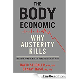 The Body Economic: Why Austerity Kills - Recessions, Budget Battles, and The Politics of Life and Death