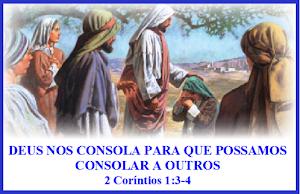 DEUS NOS CONSOLA PARA QUE POSSAMOS CONSOLAR A OUTROS – 2 Coríntios 1:3-4
