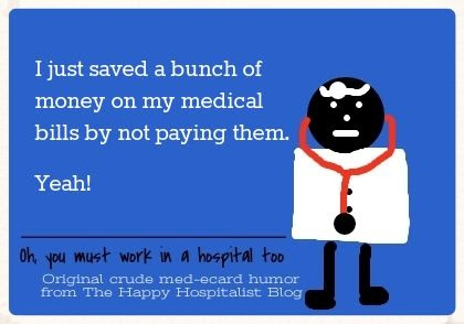 I just saved a bunch of money on my medical bills by not paying them ecard humor photo