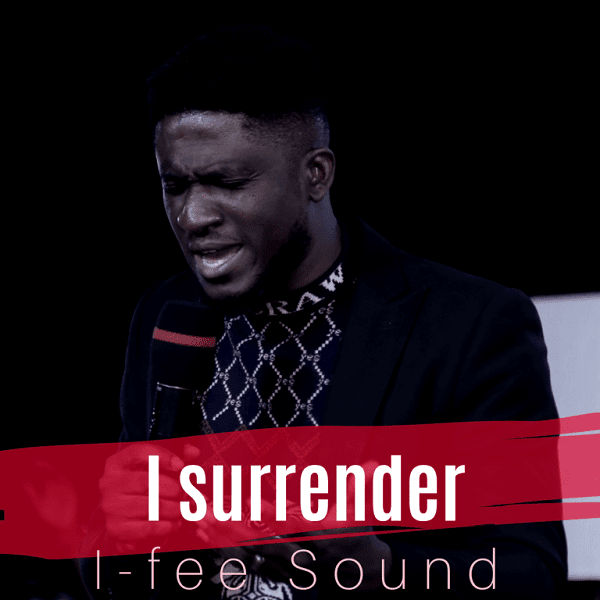 [Music + Video] I Surrender – I-Fee Sound