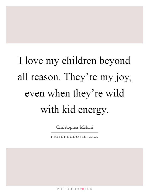 I Love My Children Quotes Sayings I Love My Children Picture Quotes